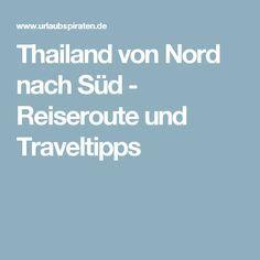 Thailand von Nord nach Süd - Reiseroute und Traveltipps