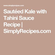 Sautéed Kale with Tahini Sauce Recipe   SimplyRecipes.com