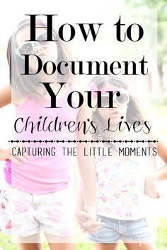 HOW TO DOCUMENT YOUR CHILDREN'S LIVES - on Glamorouslymommy.com
