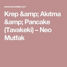 Krep & Akıtma & Pancake (Tavakeki) – Neo Mutfak