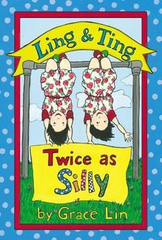 Ling & Ting: Twice as Silly (Ling & Ting, #3) by Grace Lin