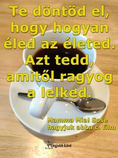 Mamma Mia, Coffee Time, Sentences, Thoughts, Humor, Motivation, Feelings, Lifestyle, Film