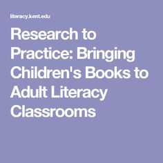 Research to Practice: Bringing Children's Books to Adult Literacy Classrooms