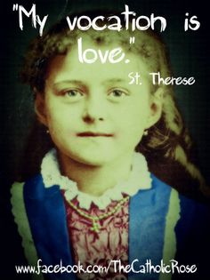 """St. Therese of Lisieux...""""My vocation is love."""""""