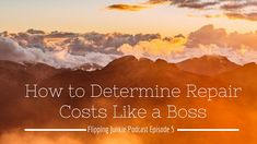 Episode 5: How to Determine Repair Costs Like a Boss w/Mike Hambright - Flipping Junkie