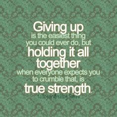 This is a quote for you to remember when the going gets tough to just remain calm and keep it all together the best you can, be the strongest person you can when everyone else thinks you will shut down. Holding it all together is always the most important thing to do.  This is a quote that will help you throughout the day if you are feeling sad or upset.