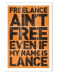 Freelance isn't Free even if my name is Lance!
