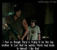 """I feel as though Daryl is trying to be the big brother to Carl that he wishes Merle had been to himself. I like that.""  -- Confessions Of The Walking Dead"