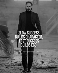 Slow success builds character. Fast success builds ego. Millionaires Ouotes.