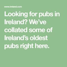Looking for pubs in Ireland? We've collated some of Ireland's oldest pubs right here.