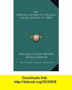The Poetical Works Of William Cullen Bryant V1 (1883) (9781168113597) William Cullen Bryant, Parke Godwin , ISBN-10: 1168113598  , ISBN-13: 978-1168113597 ,  , tutorials , pdf , ebook , torrent , downloads , rapidshare , filesonic , hotfile , megaupload , fileserve