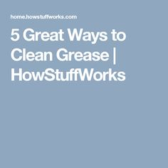 5 Great Ways to Clean Grease | HowStuffWorks