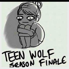 Teen wolf season finale. Totally my sisters. this is I look like when the twilight series are over