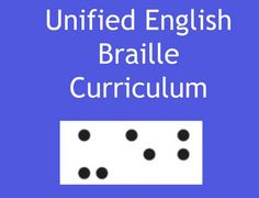 Curriculum to teach braille students about the changes from EBAE to UEB (Unified English Braille)