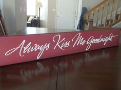 Always Kiss Me Goodnight Wood Sign Signs by AmericanWoodcrafts, $22.95