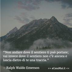 Non andare dove il #sentiero ti può portare; vai invece dove il sentiero non c'è…