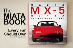 The Miata Book Every Fan Should Own - Want to know everything there is to know about the world's most famous roadster? Come see why the book, Mazda MX-5 Miata: Twenty Five Years is the book to own. #rallyways