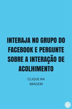 Após entrar no grupo do Facebook exponha as suas dúvidas. Sempre haverá um integrante para te acolher.