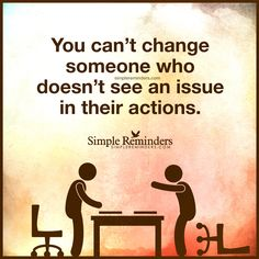 """""""You can't change someone who doesn't see an issue in their actions. Lessons Learned In Life, Life Lessons, Cant Change People, Quotes To Live By, Life Quotes, Everything Is Energy, Short Poems, Simple Reminders, Emotional Abuse"""