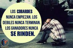 Los cobardes nunca empiezan. Los débiles nunca terminan. Los Ganadores  NUNCA se RINDEN.. -  #NuncaTeRindas #Frasedeldia #Reflexiones #EloyRomero