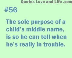 funny parent quotes | parenting quotes the sole purpose of a child's middle name