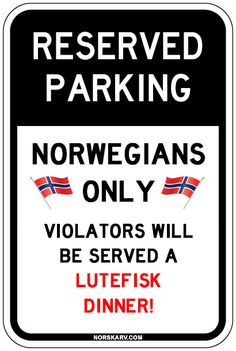 reserved parking meme norwegians only violators will be served a lutefisk dinner norway norskarv road street sign fun funny humor humorous wild crazy Norwegian Food, Norwegian Recipes, Viking Pictures, Norway Language, Norway Viking, Norwegian Elkhound, My Heritage, Funny Signs, Motto