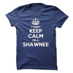 I cant keep calm Im a SHAWNEE - #tee ideas #tshirt serigraphy. CLICK HERE => https://www.sunfrog.com/Names/I-cant-keep-calm-Im-a-SHAWNEE.html?68278