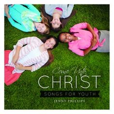 2014 CD - Come Unto Christ: Songs for Youth | Jenny Phillips Music-Her music has always inspired me and the YW I've served.  She also has EXCELLENT DEALS on her CDs and downloads.