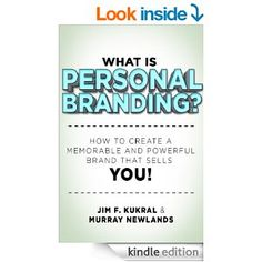 What Is Personal Branding? How to Create a Memorable & Powerful Brand that Sells YOU! by Jim Krukal and Murray Newlands - Find more at MurrayNewlands.com