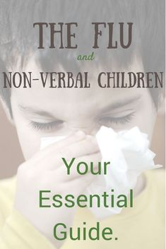"Do you know which disabilities are more likely to become ""very sick"" if they get the flu? How do you know if it is the flu? What if your child is non-verbal?    15 tips that will make you worry less about the flu, illness and {non-verbal} kids. via @lisalightner"
