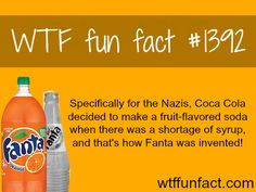 Fanta - Coca cola and the NAZI connections WTF FUN FACTS HOME / SEE MORE tagged/ food and history FACTS (source)