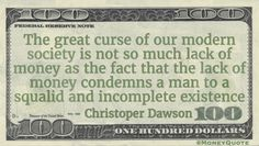 Christopher Dawson Money Quote saying our status turns to squalor below a certain point of income and that is allowed by a society that could end it if we insisted
