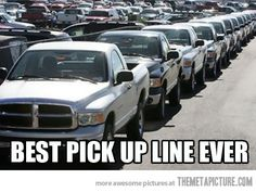Best Pick Up Line ever!  This just made me laugh like crazy and I have no idea why!