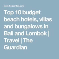 Top 10 budget beach hotels, villas and bungalows in Bali and Lombok   Travel   The Guardian
