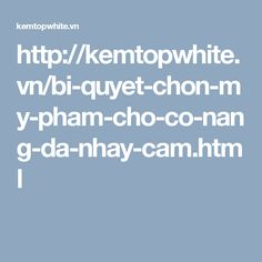 http://kemtopwhite.vn/bi-quyet-chon-my-pham-cho-co-nang-da-nhay-cam.html