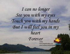 I can no longer see or touch you but I will feel you in my heart forever   The Grief Toolbox