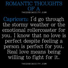 Romantic thoughts of a Capricorn.
