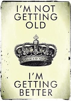 I'm Not Getting Old. I'm Getting Better happy birthday happy birthday wishes happy birthday quotes happy birthday images happy birthday pictures Amazing Quotes, Great Quotes, Funny Quotes, Inspirational Quotes, Funny Humor, Inspirational Happy Birthday Quotes, Quotes Quotes, Humour Quotes, Baby Quotes