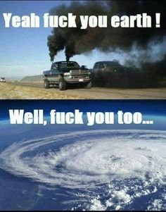 ...meanwhile in Houston, Mother Nature drops the Harvey hammer... guess you won't be 'rolling coal' anytime soon, bitch :-)