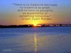 Sunset in Clearwater Beach, Florida, with an Orison Swett Marden quote on hope. Success Magazine, Clearwater Beach, Hope Quotes, Getting Out, Monday Motivation, Something To Do, Leadership, Medicine, How Are You Feeling