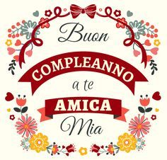 Buon Compleanno a te AMICA Mia Birthday Quotes, Birthday Cards, Happy B Day, Happy Birthday Wishes, New Years Eve Party, Holidays And Events, Party Time, Doodles, Diy Crafts