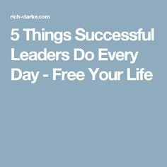 5 Things Successful Leaders Do Every Day - Free Your Life