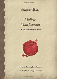 Malleus Maleficarum: Or, The Hammer of Witches (Forgotten Books) by Heinrich Godfrey Kramer http://www.amazon.com/dp/1605069418/ref=cm_sw_r_pi_dp_GaL8vb1DJM71D
