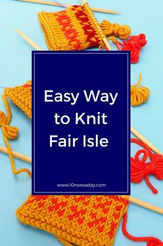 Easy way to knit Fair Isle and other stranded colourwork in the round and flat (back and forth) | 10 rows a day