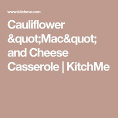 "Cauliflower ""Mac"" and Cheese Casserole 