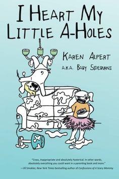 I Heart My Little A-Holes by Karen Alpert,http://www.amazon.com/dp/0615873383/ref=cm_sw_r_pi_dp_X-Pzsb11JBR5RJZN