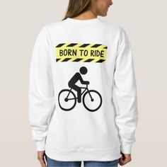 """Born to ride"" custom sweatshirts for her - cool gift idea unique present special diy"