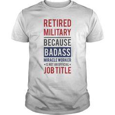 RETIRED MILITARY BECAUSE BADASS Perfect T-shirt /Guys Tee / Ladies Tee / Youth Tee / Hoodies / Sweat shirt / Guys V-Neck / Ladies V-Neck/ Unisex Tank Top / Unisex Long Sleeve t shirt printer ,designer shirts ,plain white t shirts ,shirt design website ,t shirts for men full ,irish t shirts ,political tshirts , nice t shirts for men ,tie dye t shirts ,custom design t shirts ,branded t shirts ,design your own shirt ,political t shirts ,offensive t shirts ,men's colored t shirts ,be t shirts ,t…