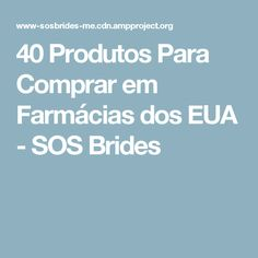 40 Produtos Para Comprar em Farmácias dos EUA - SOS Brides