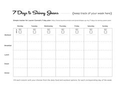 A tracksheet I made for the 7-days to skinny jeans plan listed here: http://www.laurenconrad.com/post/shape-up-my-7-days-to-skinny-jeans-plan  Click it, save it, and print it!